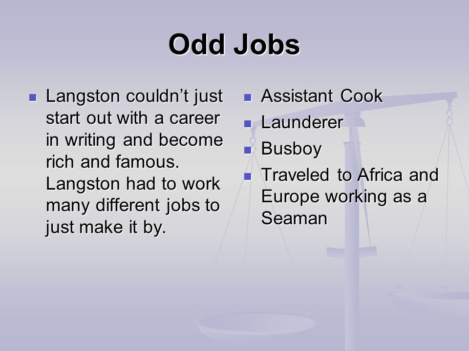 Odd Jobs Langston couldn't just start out with a career in writing and become rich and famous.