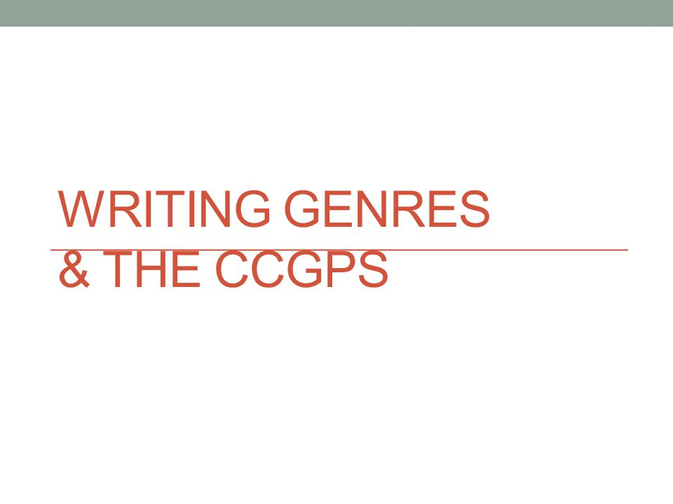 WRITING GENRES & THE CCGPS