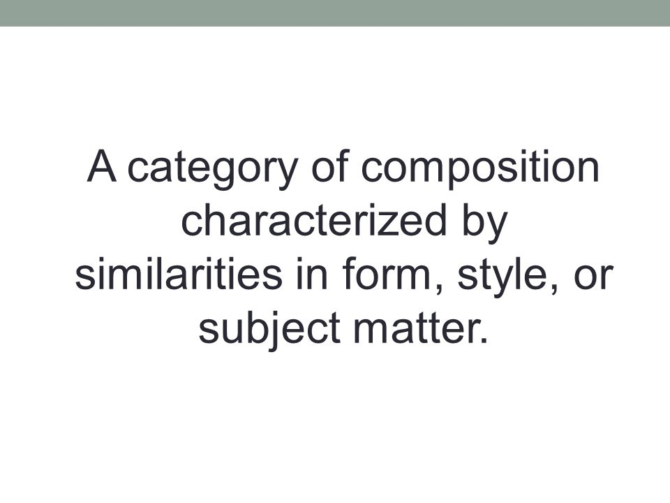 A category of composition characterized by similarities in form, style, or subject matter.