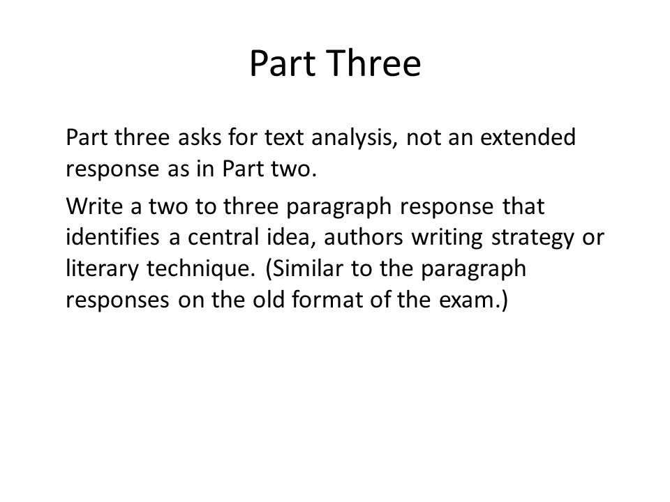 Part Three Part three asks for text analysis, not an extended response as in Part two.