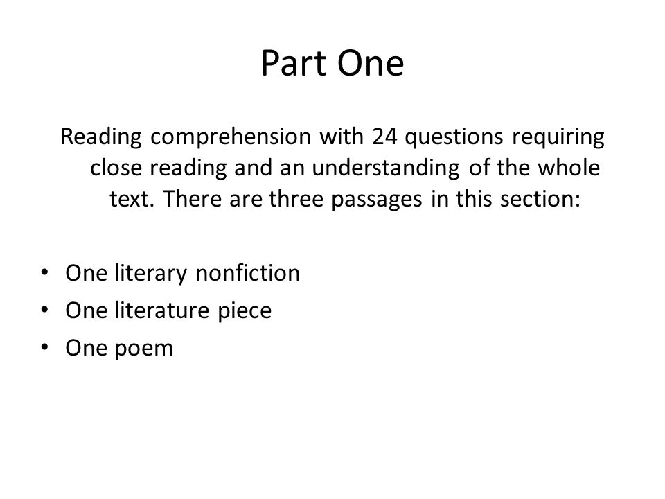 Part One Reading comprehension with 24 questions requiring close reading and an understanding of the whole text.