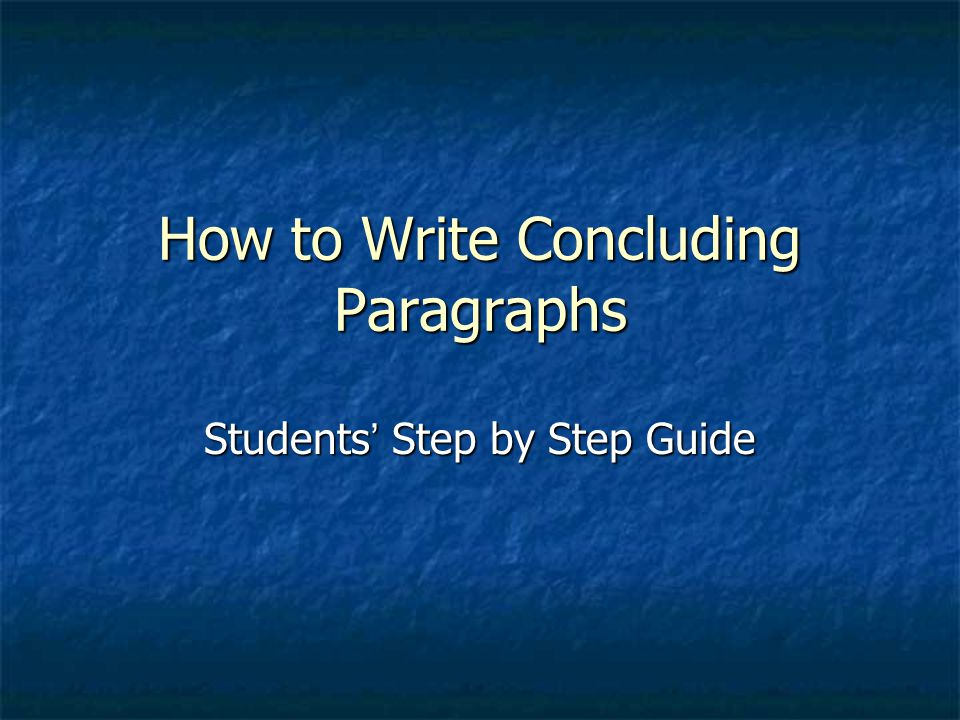 How to Write Concluding Paragraphs Students ' Step by Step Guide