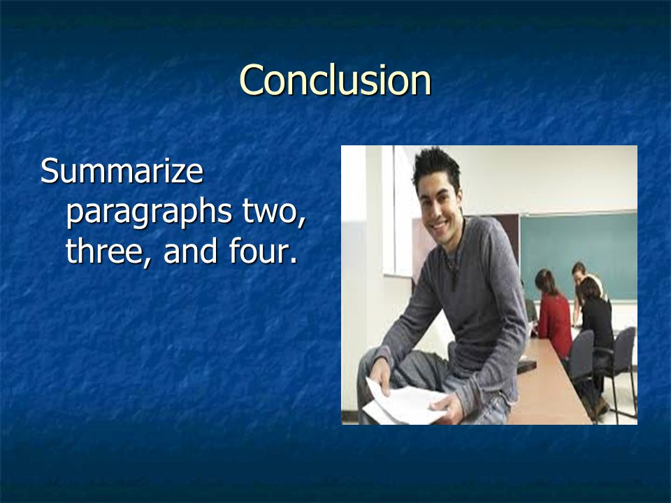 Conclusion Summarize paragraphs two, three, and four.