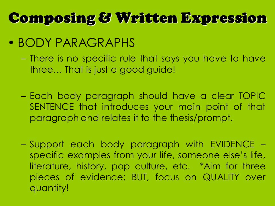 BODY PARAGRAPHS –There is no specific rule that says you have to have three… That is just a good guide.