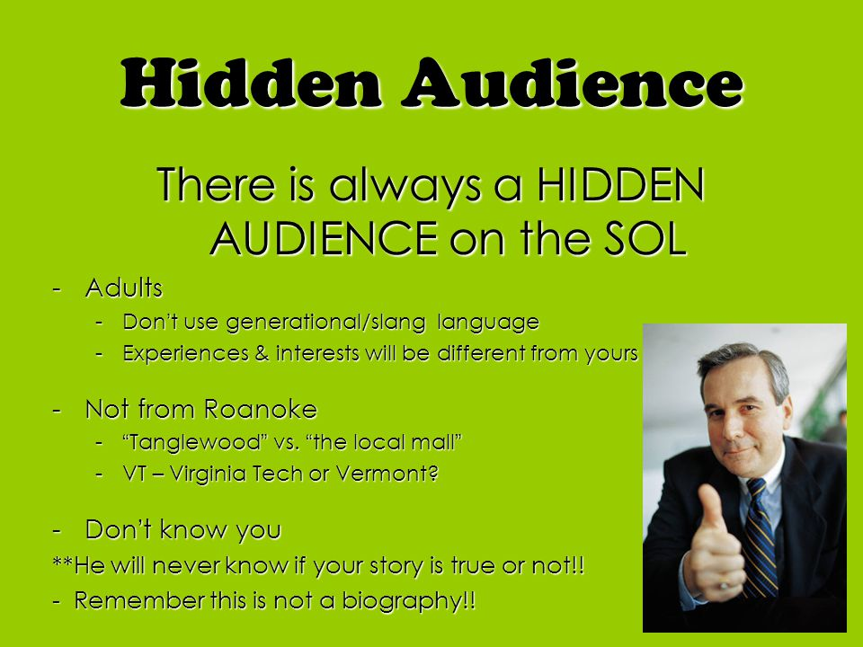 Hidden Audience There is always a HIDDEN AUDIENCE on the SOL -Adults -Don't use generational/slang language -Experiences & interests will be different from yours -Not from Roanoke - Tanglewood vs.