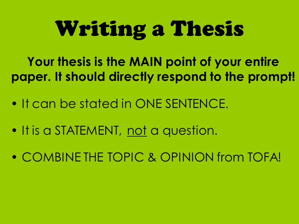 Writing a Thesis Your thesis is the MAIN point of your entire paper.