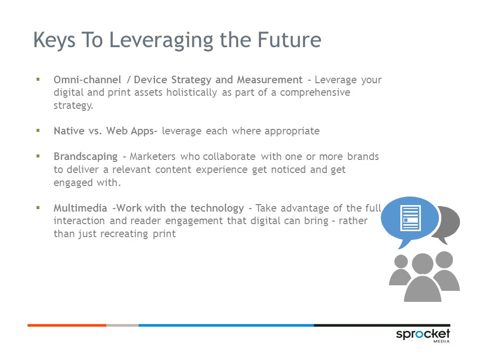 Omni-channel / Device Strategy and Measurement – Leverage your digital and print assets holistically as part of a comprehensive strategy.