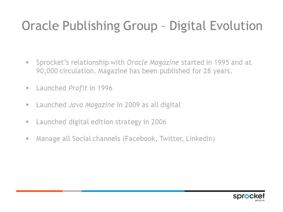 Oracle Publishing Group – Digital Evolution  Sprocket's relationship with Oracle Magazine started in 1995 and at 90,000 circulation.