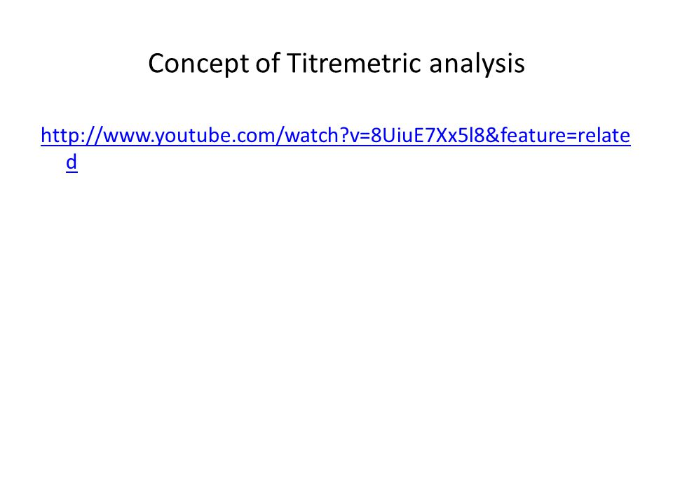 Concept of Titremetric analysis   v=8UiuE7Xx5l8&feature=relate d
