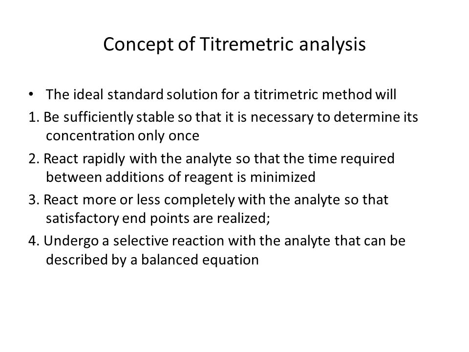 Concept of Titremetric analysis The ideal standard solution for a titrimetric method will 1.