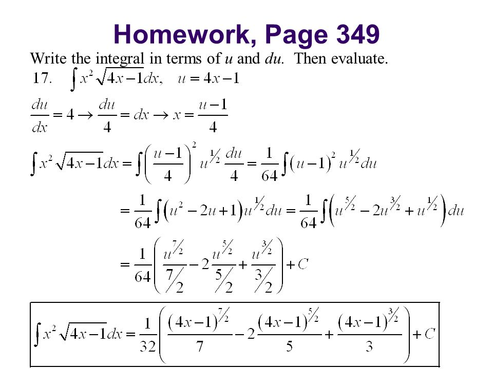 Homework, Page 349 Write the integral in terms of u and du. Then evaluate.
