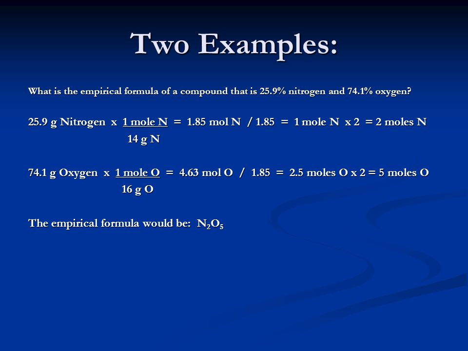 Two Examples: What is the empirical formula of a compound that is 25.9% nitrogen and 74.1% oxygen.