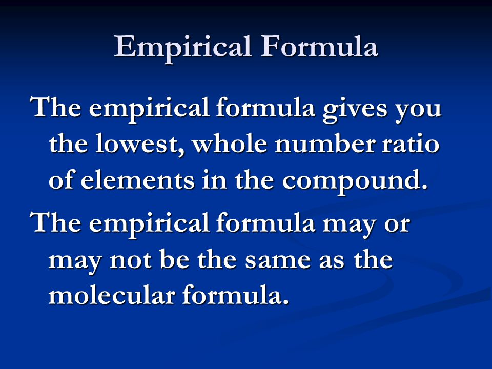 Empirical Formula The empirical formula gives you the lowest, whole number ratio of elements in the compound.