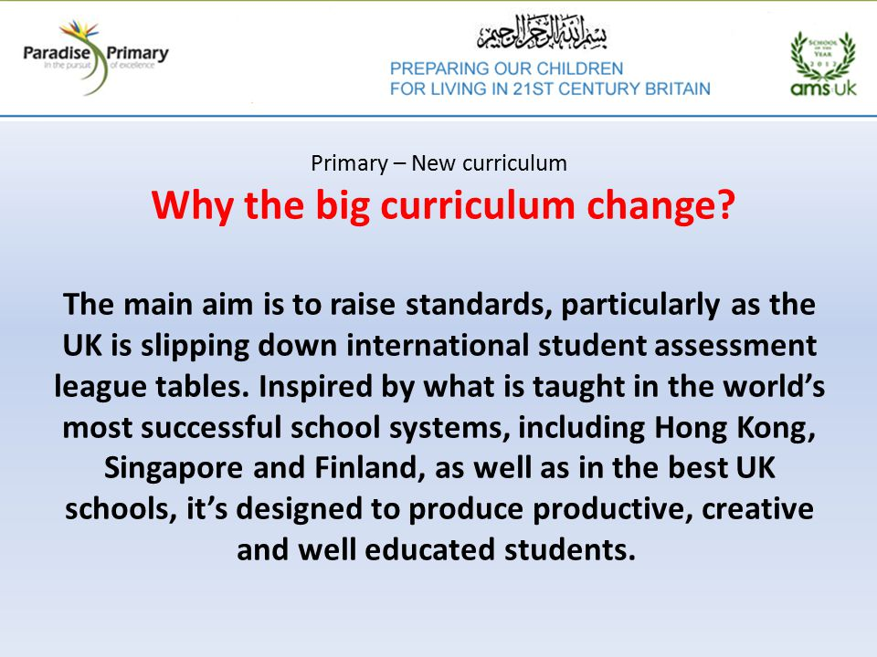 Primary – New curriculum Why the big curriculum change.