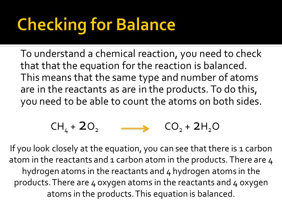 To understand a chemical reaction, you need to check that that the equation for the reaction is balanced.