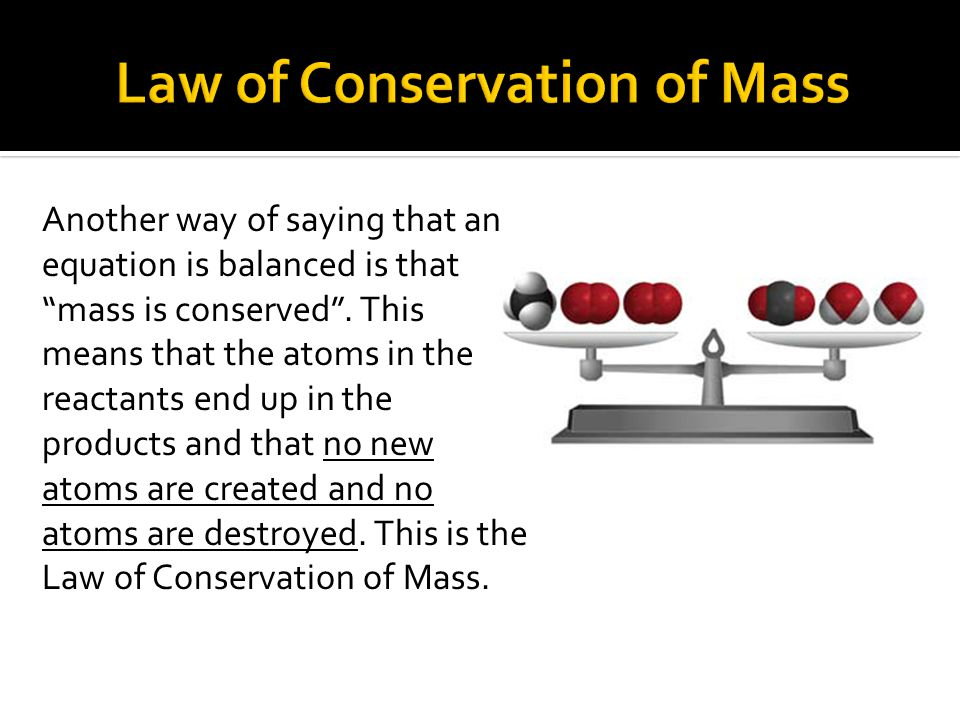 Another way of saying that an equation is balanced is that mass is conserved .