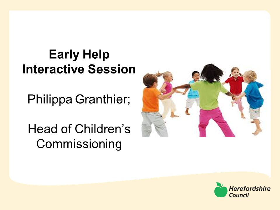 Early Help Interactive Session Philippa Granthier; Head of Children's Commissioning