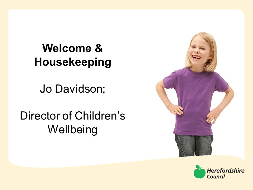 Welcome & Housekeeping Jo Davidson; Director of Children's Wellbeing