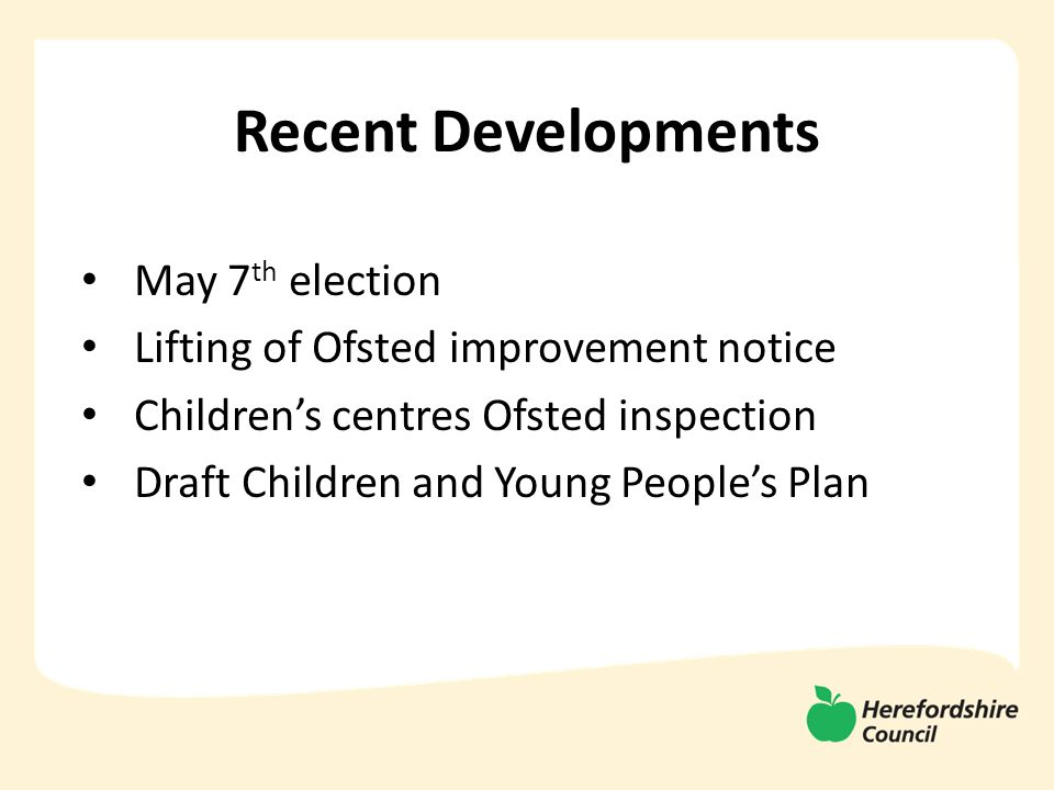 Recent Developments May 7 th election Lifting of Ofsted improvement notice Children's centres Ofsted inspection Draft Children and Young People's Plan