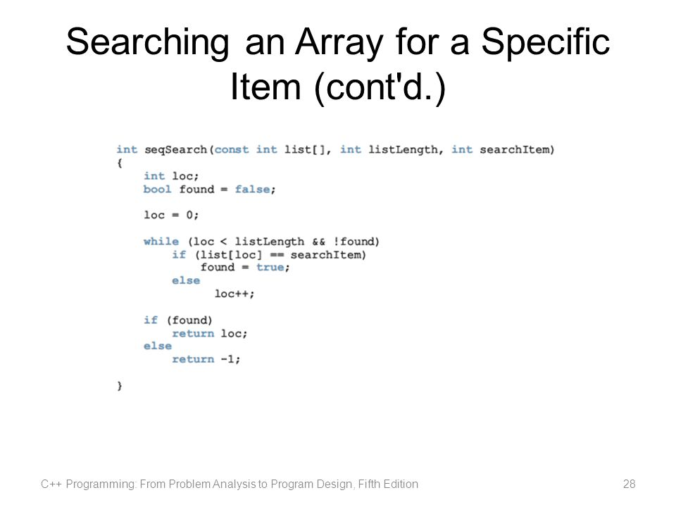 Searching an Array for a Specific Item (cont d.) C++ Programming: From Problem Analysis to Program Design, Fifth Edition28