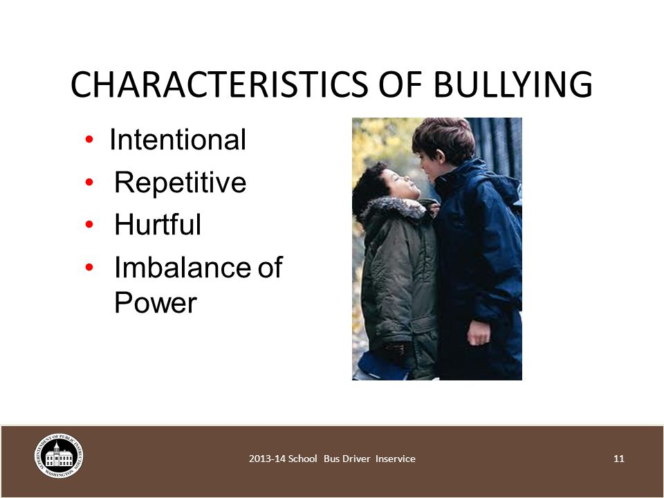CHARACTERISTICS OF BULLYING Intentional Repetitive Hurtful Imbalance of Power School Bus Driver Inservice