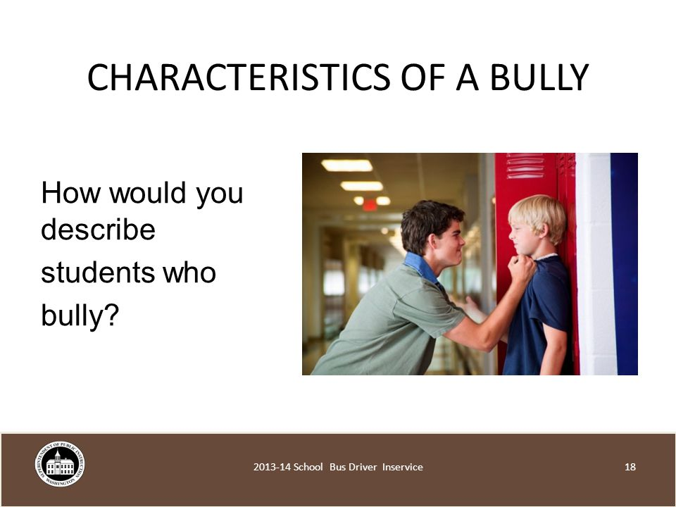 CHARACTERISTICS OF A BULLY How would you describe students who bully.
