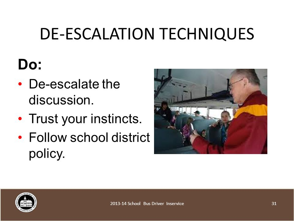 DE-ESCALATION TECHNIQUES Do: De-escalate the discussion.