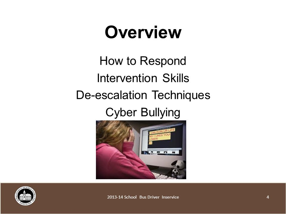 Overview How to Respond Intervention Skills De-escalation Techniques Cyber Bullying School Bus Driver Inservice