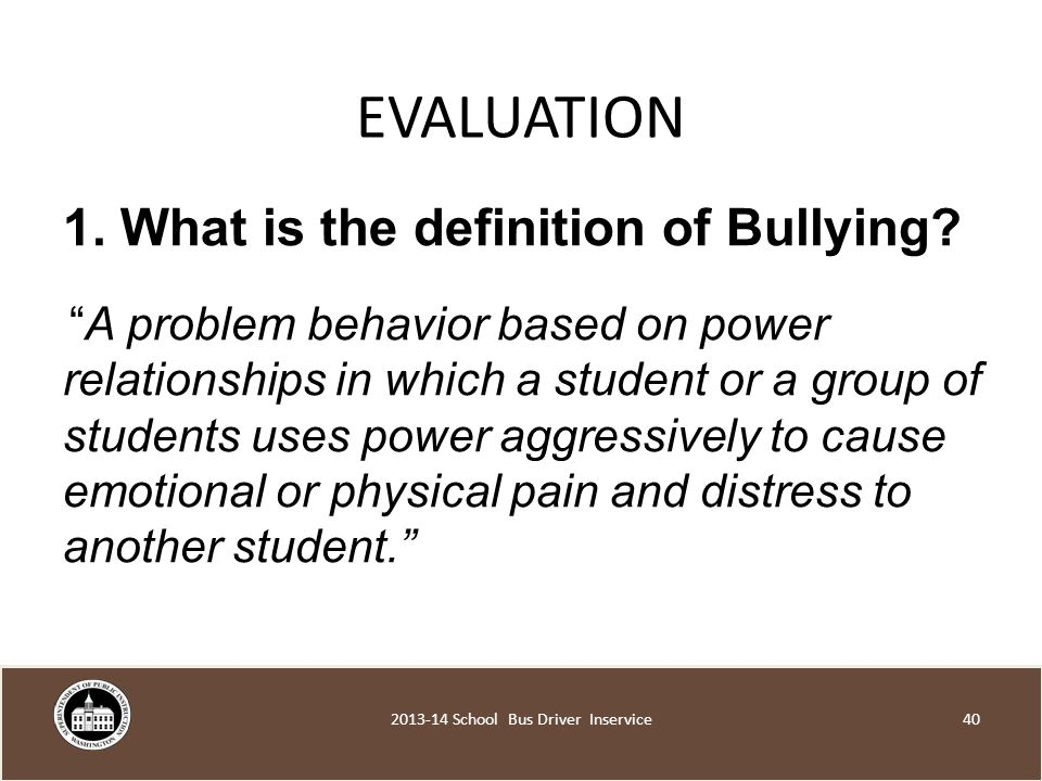 EVALUATION 1. What is the definition of Bullying.