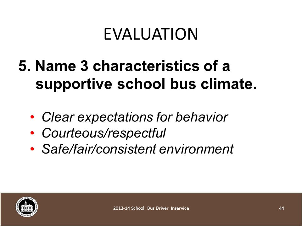 EVALUATION 5. Name 3 characteristics of a supportive school bus climate.