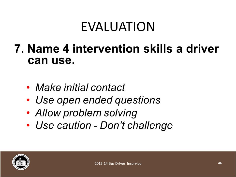 EVALUATION 7. Name 4 intervention skills a driver can use.