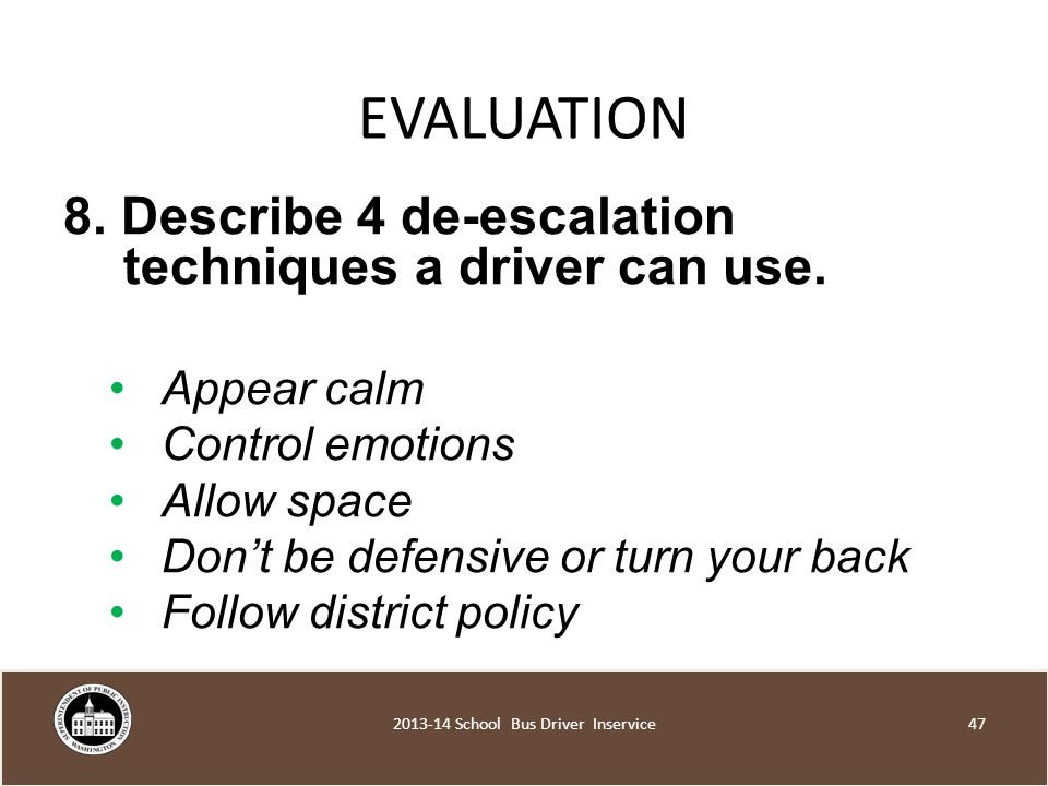 EVALUATION 8. Describe 4 de-escalation techniques a driver can use.