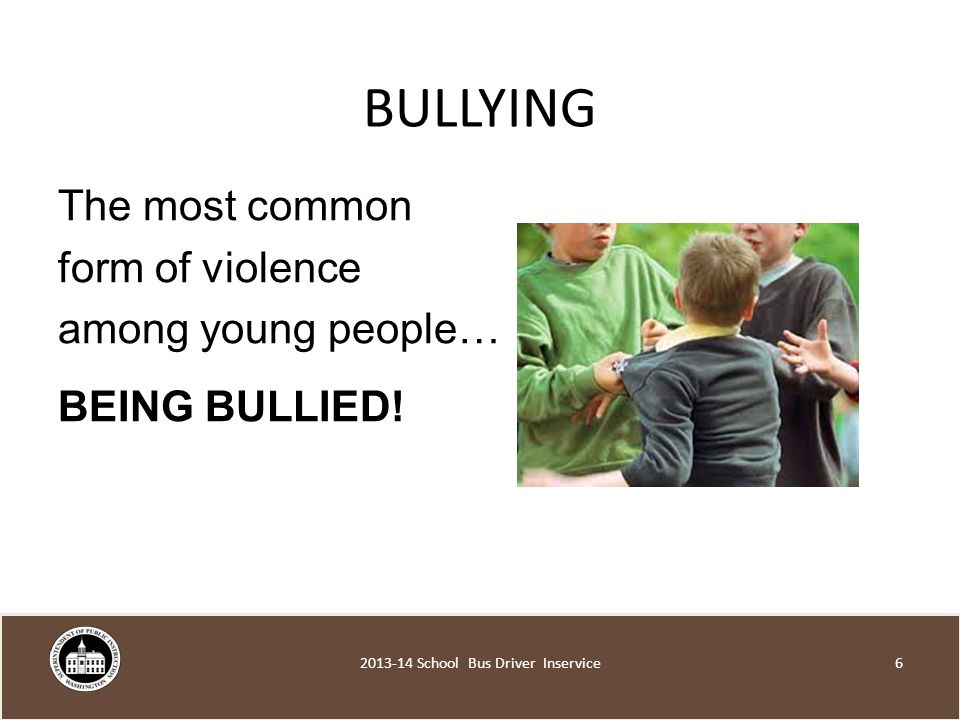 BULLYING The most common form of violence among young people… BEING BULLIED.