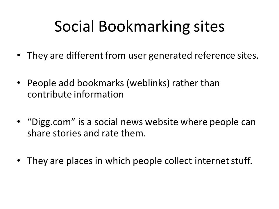 Social Bookmarking sites They are different from user generated reference sites.