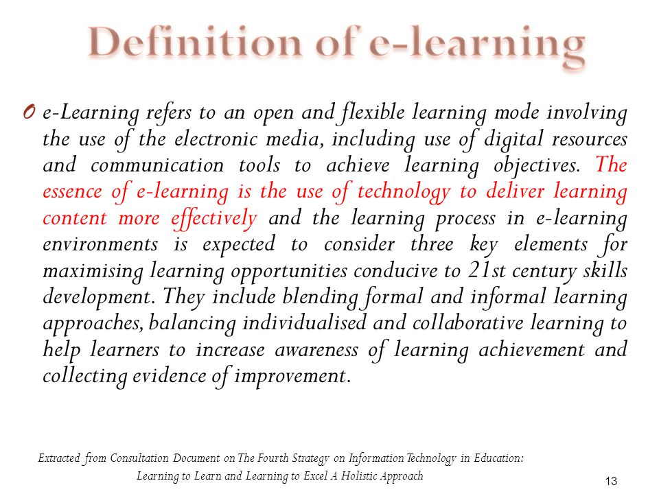 O e-Learning refers to an open and flexible learning mode involving the use of the electronic media, including use of digital resources and communication tools to achieve learning objectives.