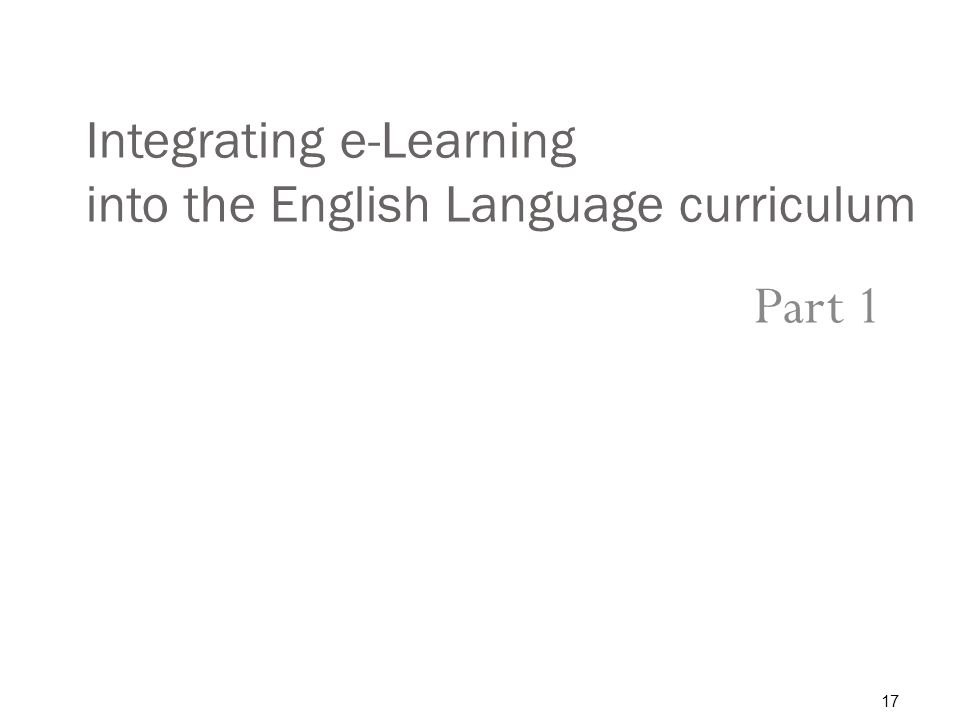Integrating e-Learning into the English Language curriculum Part 1 17