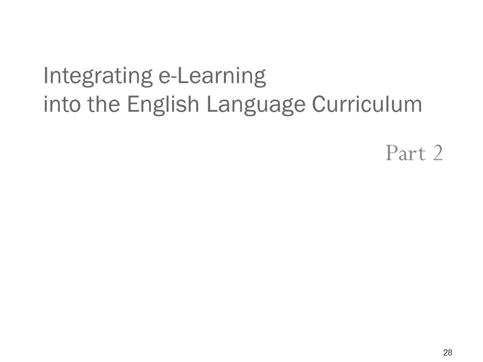 Integrating e-Learning into the English Language Curriculum Part 2 28
