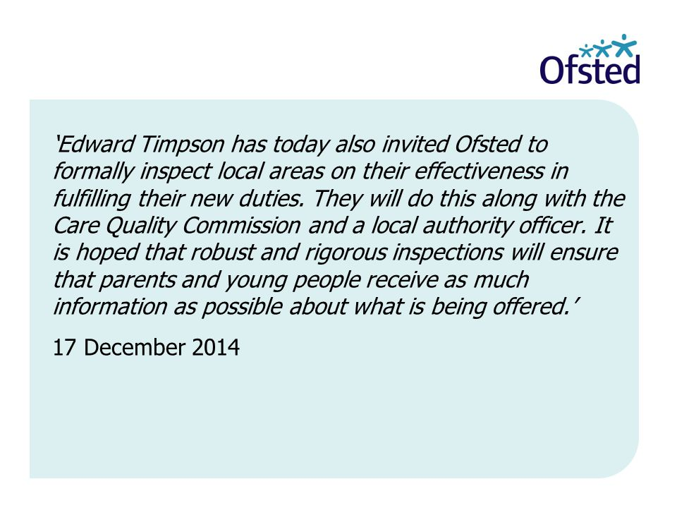'Edward Timpson has today also invited Ofsted to formally inspect local areas on their effectiveness in fulfilling their new duties.