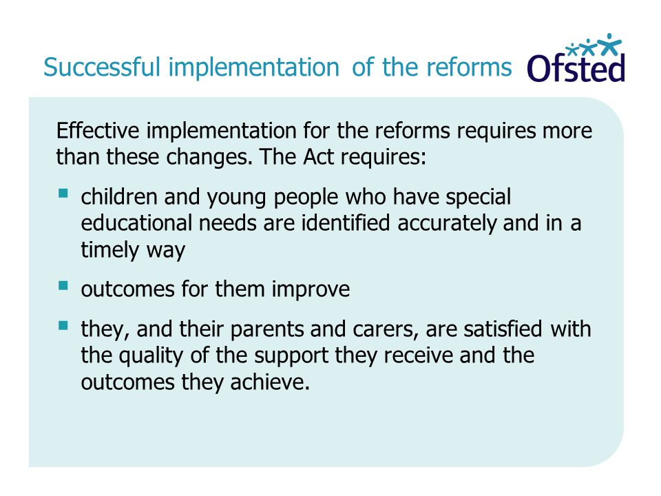 Successful implementation of the reforms Effective implementation for the reforms requires more than these changes.