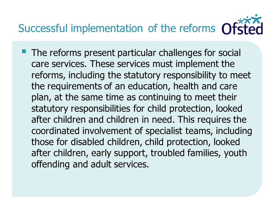 Successful implementation of the reforms  The reforms present particular challenges for social care services.
