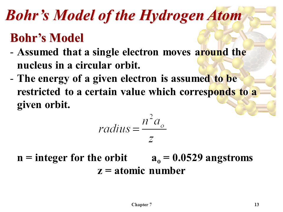 Chapter 713 Bohr's Model of the Hydrogen Atom Bohr's Model -Assumed that a single electron moves around the nucleus in a circular orbit.