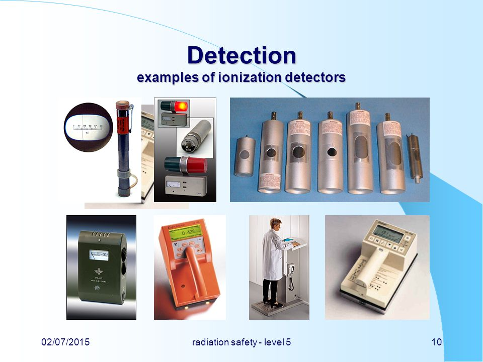 Detection examples of ionization detectors 02/07/2015radiation safety - level 510