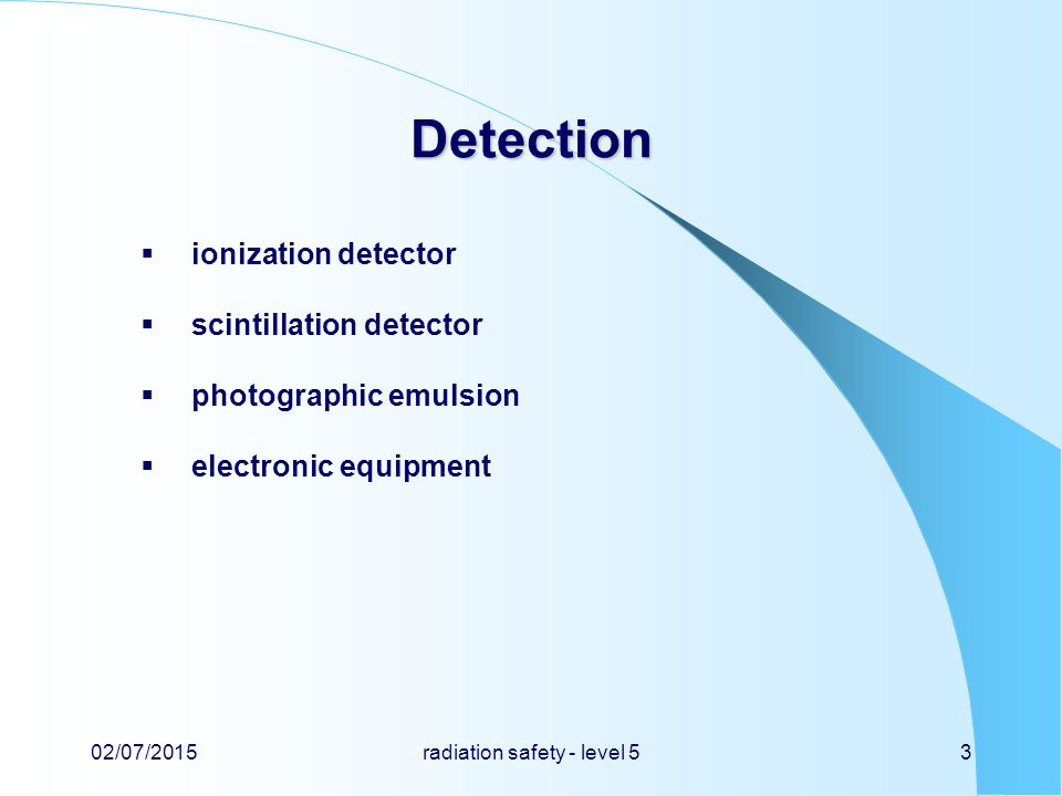 Detection  ionization detector  scintillation detector  photographic emulsion  electronic equipment 02/07/2015radiation safety - level 53