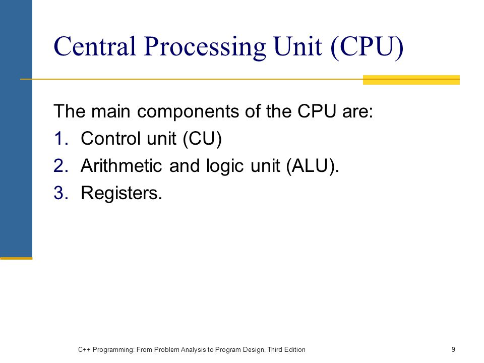 Central Processing Unit (CPU) The main components of the CPU are: 1.Control unit (CU) 2.Arithmetic and logic unit (ALU).