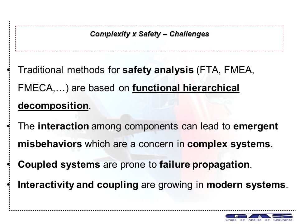 Traditional methods for safety analysis (FTA, FMEA, FMECA,…) are based on functional hierarchical decomposition.