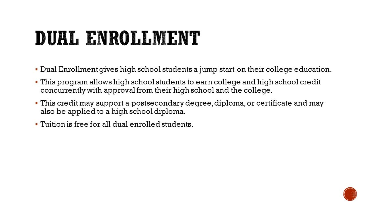  Dual Enrollment gives high school students a jump start on their college education.