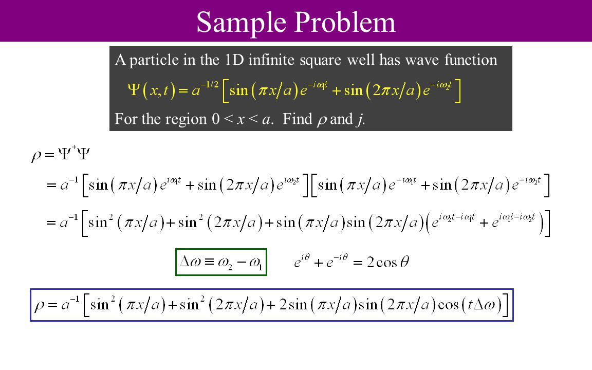 Sample Problem A particle in the 1D infinite square well has wave function For the region 0 < x < a.