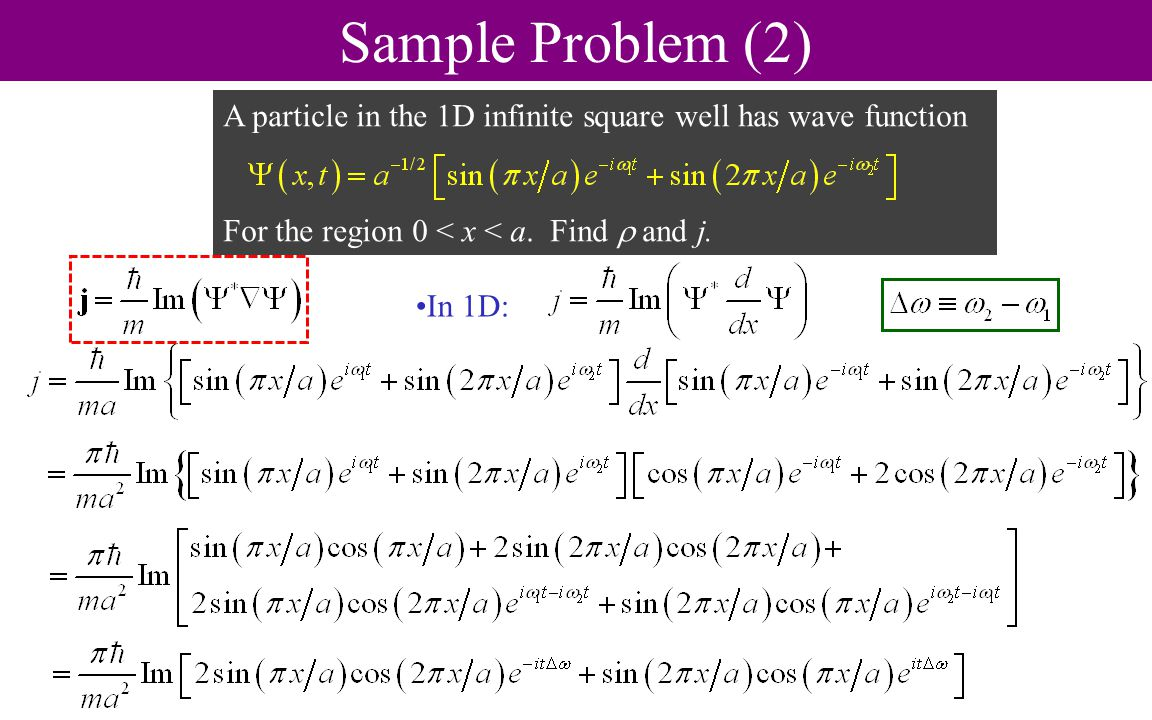 Sample Problem (2) A particle in the 1D infinite square well has wave function For the region 0 < x < a.