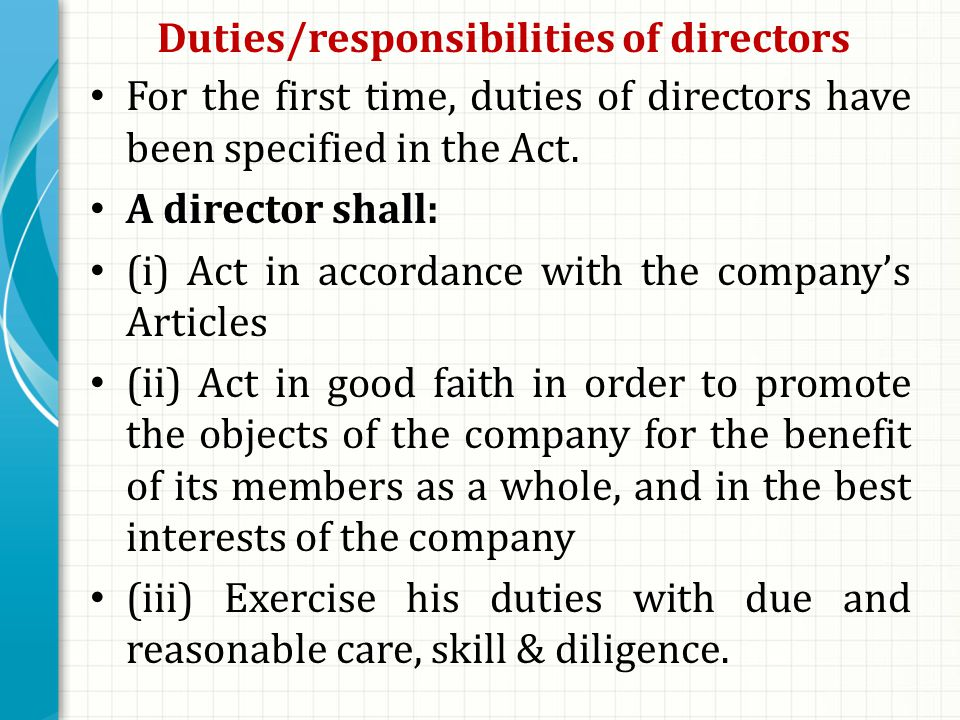 Duties/responsibilities of directors For the first time, duties of directors have been specified in the Act.