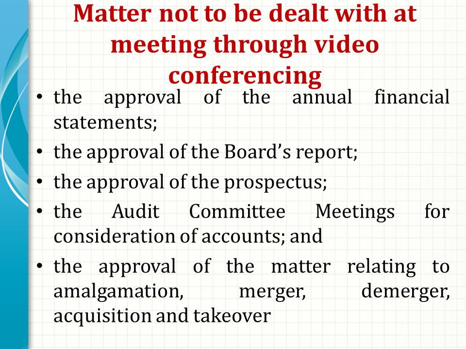 Matter not to be dealt with at meeting through video conferencing the approval of the annual financial statements; the approval of the Board's report; the approval of the prospectus; the Audit Committee Meetings for consideration of accounts; and the approval of the matter relating to amalgamation, merger, demerger, acquisition and takeover